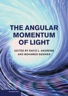 The Angular Momentum of Light ebook by David L. Andrews, Mohamed Babiker