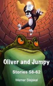 Childrens stories: Oliver and Jumpy - the Cat Series, Stories 58-62, Book 20 - Bedtime stories for children in illustrated picture book with short stories for early readers. ebook by Werner Stejskal