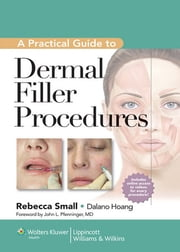 A Practical Guide to Dermal Filler Procedures ebook by Rebecca Small,Dalano Hoang