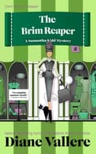 The Brim Reaper: A Samantha Kidd Humorous Mystery ebook by Diane Vallere