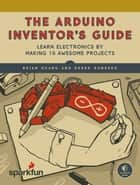 The Arduino Inventor's Guide - Learn Electronics by Making 10 Awesome Projects ebook by Derek Runberg, Brian Huang