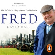 Fred - The Definitive Biography Of Fred Dibnah audiobook by David Hall