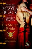 His Stolen Bride ebook by Shayla Black, Shelley Bradley