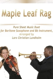 Maple Leaf Rag Pure Sheet Music Duet for Baritone Saxophone and Bb Instrument, Arranged by Lars Christian Lundholm ebook by Pure Sheet Music