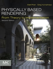 Physically Based Rendering - From Theory to Implementation ebook by Matt Pharr,Greg Humphreys