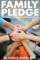 Family Pledge: - Raising life-long learners and good citizens ebook by James L. Casale