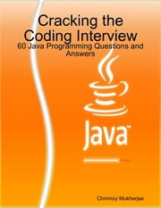 Cracking the Coding Interview: 60 Java Programming Questions and Answers ebook by Chinmoy Mukherjee