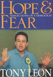 Hope & Fear: Reflections Of A Democrat ebook by Leon, Tony