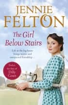The Girl Below Stairs: The Families of Fairley Terrace Sagas 3 ebook by Jennie Felton