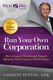 Run Your Own Corporation - How to Legally Operate and Properly Maintain Your Company Into the Future ebook by Garrett Sutton