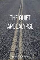The Quiet Apocalypse - A Thunderune E-Short ekitaplar by E.S. Wynn