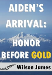 Aiden's Arrival: Honor Before Gold ebook by Wilson James
