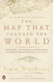 The Map That Changed the World - A Tale of Rocks, Ruin and Redemption ebook by Simon Winchester
