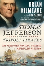 Thomas Jefferson and the Tripoli Pirates, The Forgotten War That Changed American History