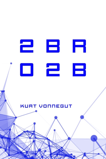 2 B R 0 2 B ebook by Kurt Vonnegut