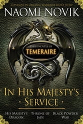 In His Majesty's Service: Three Novels of Temeraire (His Majesty's Service, Throne of Jade, and Black Powder War) ebook by Naomi Novik