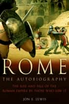 Rome: The Autobiography eBook by Jon E. Lewis