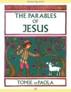 The Parables of Jesus ebook by Tomie dePaola