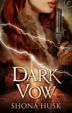 Dark Vow ebook by Shona Husk