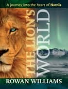 The Lion's World - A journey into the heart of Narnia ebook by Rowan Williams