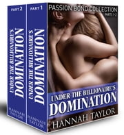 Under the Billionaire's Domination (Passion Bond collection, parts 1-2) ebook by Hannah Taylor