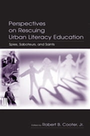 Perspectives on Rescuing Urban Literacy Education - Spies, Saboteurs, and Saints ebook by Robert B. Cooter