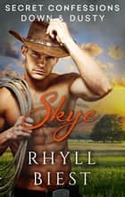 Secret Confessions: Down & Dusty - Skye ebook by Rhyll Biest