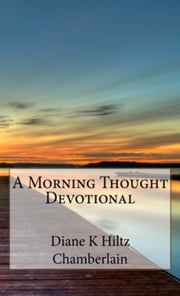 A Morning Thought Devotional ebook by Diane K Hiltz Chamberlain