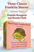 Three Classic Franklin Stories Volume Four - Franklin Goes to the Hospital, Franklin and the Tooth Fairy, and Finders Keepers for Franklin ebook by Paulette Bourgeois, Brenda Clark