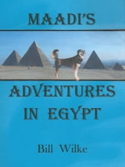 Maadi's Adventures in Egypt ebook by Bill Wilke
