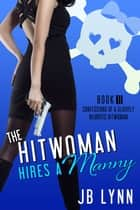 The Hitwoman Hires a Manny ebook by JB Lynn