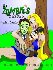 My Zombie's Keeper (My Little Brother is a Zombie, Book 3) ebook by Alan Gandy