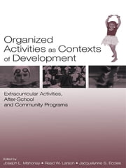 Organized Activities As Contexts of Development - Extracurricular Activities, After School and Community Programs ebook by Joseph L. Mahoney,Reed W. Larson,Jacquelynne S. Eccles