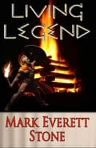 Living Legend ebook by Mark Stone