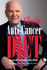 Forsythe Anti-Cancer Diet ebook by James W Forsythe