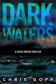 Dark Waters - A Raisa Jordan Thriller ebook by Chris Goff