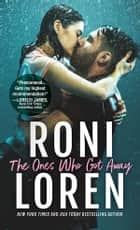 The Ones Who Got Away ebook by Roni Loren