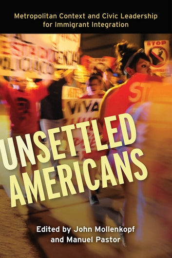 Unsettled Americans - Metropolitan Context and Civic Leadership for Immigrant Integration ebook by