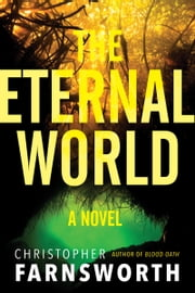 The Eternal World - A Novel ebook by Christopher Farnsworth