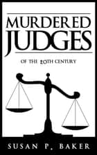 Murdered Judges ebook by Susan P. Baker
