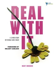 Deal With It - A 12 Week Study on Teenage Girls' Anger ebook by Mary Huebner