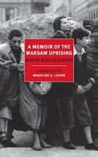 A Memoir of the Warsaw Uprising ebook by Miron Bialoszewski,Madeline G. Levine