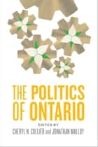 The Politics of Ontario ebook by Cheryl N. Collier, Jonathan Malloy