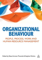 Organizational Behaviour - People, Process, Work and Human Resource Management ebook by Stephen Perkins,Raisa Arvinen-Muondo