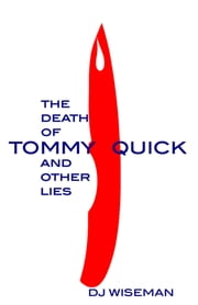 The Death Of Tommy Quick And Other Lies ebook by DJ Wiseman