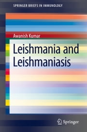 Leishmania and Leishmaniasis ebook by Awanish Kumar