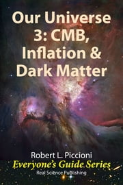 Our Universe 3: CMB, Inflation, & Dark Matter ebook by Robert Piccioni