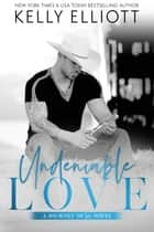 Undeniable Love - Journey of Love, #2 ebook by Kelly Elliott