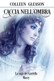 Caccia nell'Ombra - Macey, n.2 ebook by Colleen Gleason, Irene Montanelli