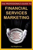 The Professional's Guide to Financial Services Marketing ebook by Jay Nagdeman